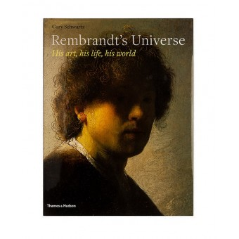 Rembrandt's Universe: His Art. His Life. His World