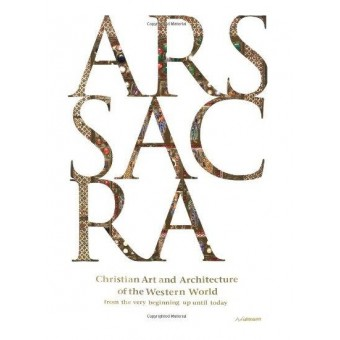 Ars Sacra: Christian Art and Architecture of the Western World from the Very Beginning Up Until Today