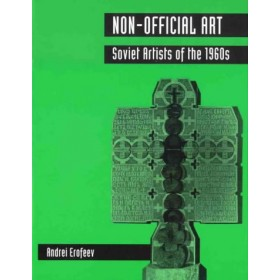 """Non-Official Art. Soviet Artists of the 1960s"" A. Erofeev"