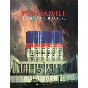 """Post-Soviet Art and Architecture"" A. Yurasovsky, S. Overnden"