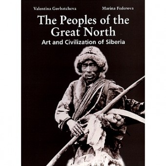 """""""The Peoples of the Great North: Art and Civilization of Siberia"""" V. Gorbatcheva, M. Fedorova"""