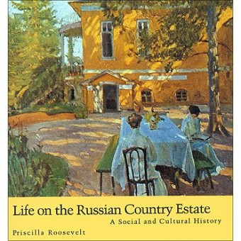 """""""Life of the Russian Country Estate. A Social and Cultural History"""" P. Roosevelt"""